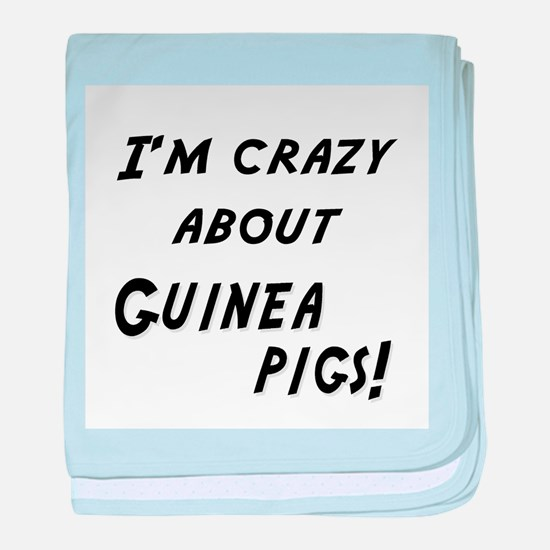 Im crazy about GUINEA PIGS baby blanket