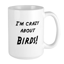 Im crazy about BIRDS Mug