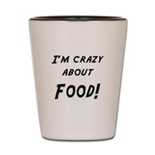 Im crazy about FOOD Shot Glass