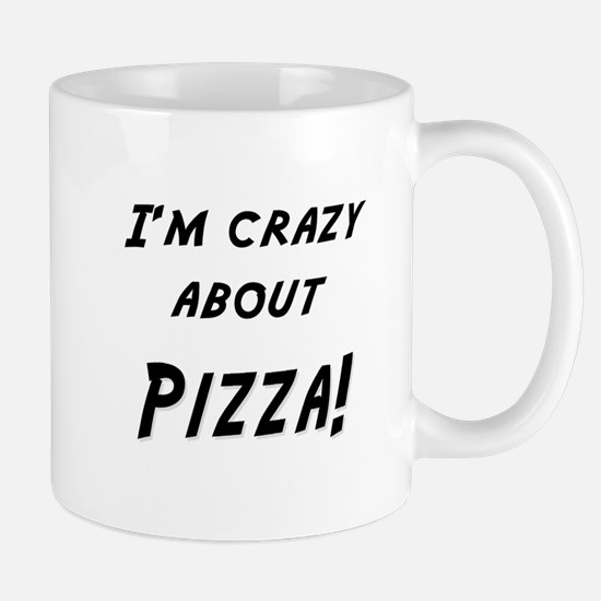 Im crazy about PIZZA Mug