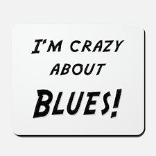 Im crazy about BLUES Mousepad
