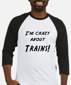 Im crazy about TRAINS Baseball Jersey