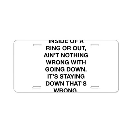 """Staying Down"""" Aluminum License Plate"""