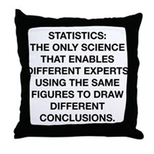 Statistics Is The Only Science Throw Pillow