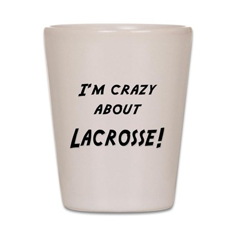 Im crazy about LACROSSE Shot Glass