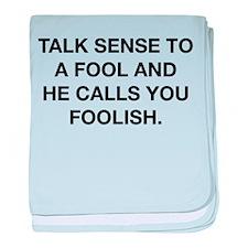 Talk Sense To A Fool baby blanket