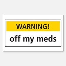 Warning! Off My Meds Rectangle Decal