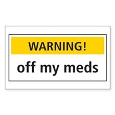 Warning! Off My Meds Rectangle Stickers