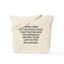 Politics Are Serious Tote Bag