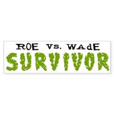 Roe vs. Wade - Survivor Bumper Bumper Sticker
