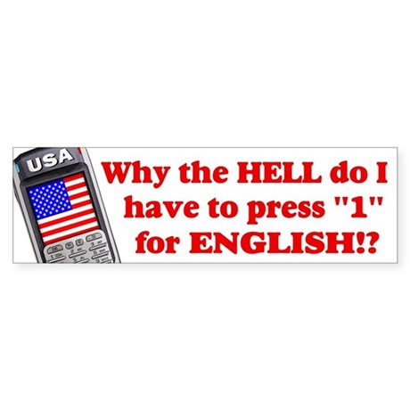 "Press ""1"" for English? Bumper Sticker"