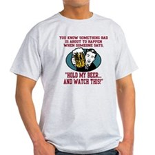 Sometbing Bad... Hold My Beer T-Shirt