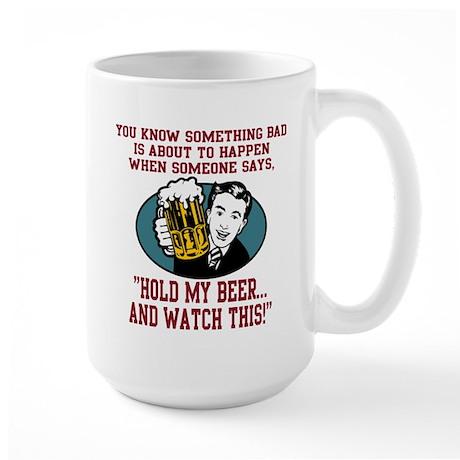 Sometbing Bad... Hold My Beer Large Mug
