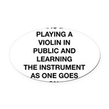 Life Is Like Playing A Violin Oval Car Magnet