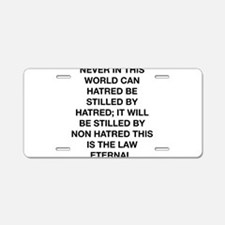 Never Can Hatred Be Stilled By Hatred Aluminum Lic