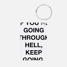 If You Are Going Through Hell Keychains