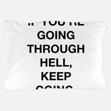 If You Are Going Through Hell Pillow Case