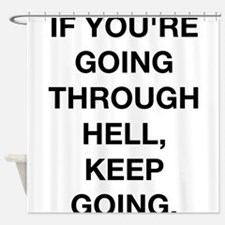 If You Are Going Through Hell Shower Curtain