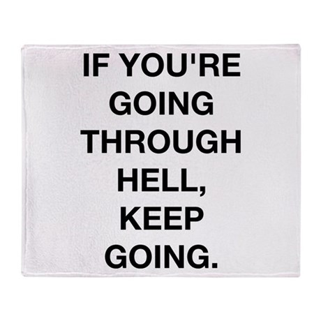 If You Are Going Through Hell Throw Blanket