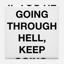 If You Are Going Through Hell Tile Coaster