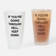 If You Are Going Through Hell Drinking Glass
