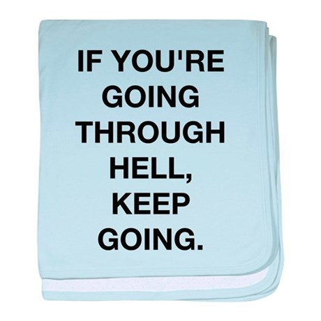 If You Are Going Through Hell baby blanket