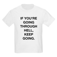If You Are Going Through Hell T-Shirt