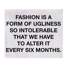 Fashion Is A Form Of Ugliness Throw Blanket