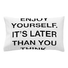 Enjoy Yourself Pillow Case