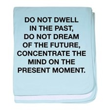 Do Not Dwell In The Past baby blanket