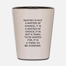 Destiny Is Not A Matter Of Chance Shot Glass