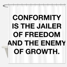 Conformity Is The Jailer Of Freedom Shower Curtain