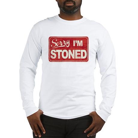 Sorry, I'm Stoned Long Sleeve T-Shirt