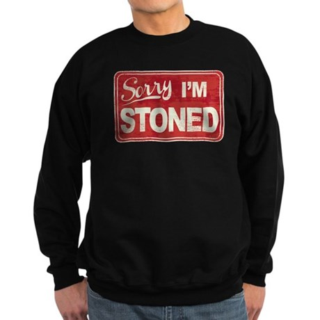 Sorry, I'm Stoned Sweatshirt (dark)