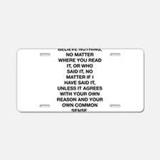 Believe Nothing Aluminum License Plate