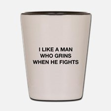I Like A Man Who Grins When He Fights Shot Glass