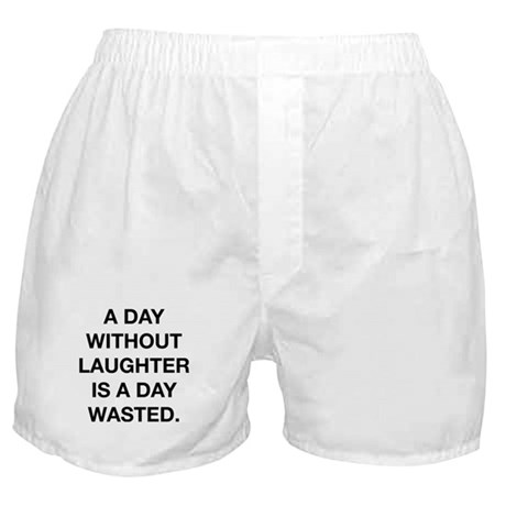 A Day Without Laughter Is A Day Wasted Boxer Short