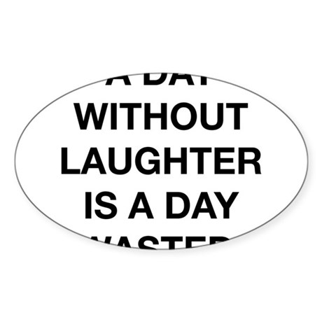 A Day Without Laughter Is A Day Wasted Sticker (Ov