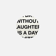 A Day Without Laughter Is A Day Wasted Mini Button