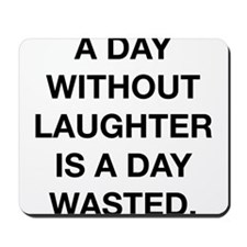 A Day Without Laughter Is A Day Wasted Mousepad