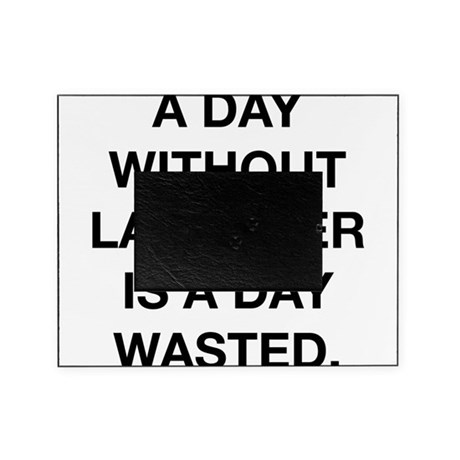 A Day Without Laughter Is A Day Wasted Picture Fra