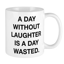 A Day Without Laughter Is A Day Wasted Mug