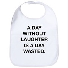 A Day Without Laughter Is A Day Wasted Bib
