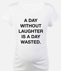 A Day Without Laughter Is A Day Wasted Shirt