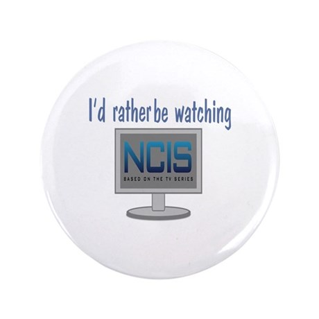"""Rather Be Watching NCIS 3.5"""" Button"""