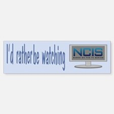 Rather Be Watching NCIS Bumper Bumper Sticker