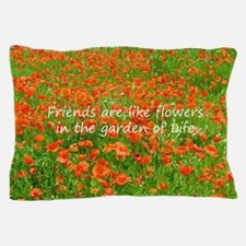 Friends Are Like Flowers Pillow Case