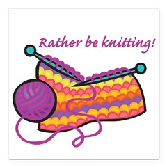 rather be knitting.png Square Car Magnet 3
