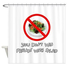 You Dont Win Friends with Salad Shower Curtain