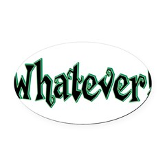 whatever.png Oval Car Magnet